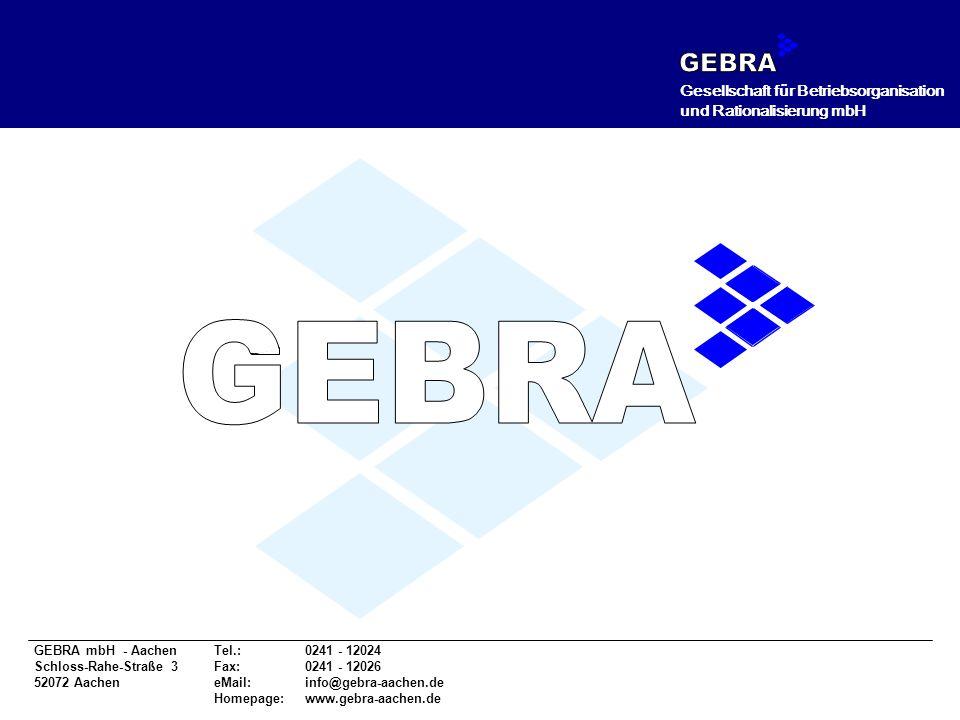 GEBRA mbH - AachenTel.: 0241 - 12024 Schloss-Rahe-Straße 3Fax: 0241 - 12026 52072 Aachen eMail: info@gebra-aachen.de Homepage:www.gebra-aachen.de Gese
