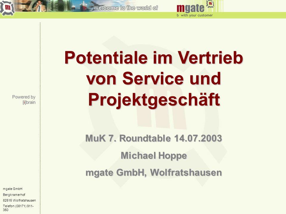 mgate GmbH Bergkramerhof 82515 Wolfratshausen Telefon (08171) 911- 350 Potentiale im Vertrieb von Service und Projektgeschäft MuK 7. Roundtable 14.07.