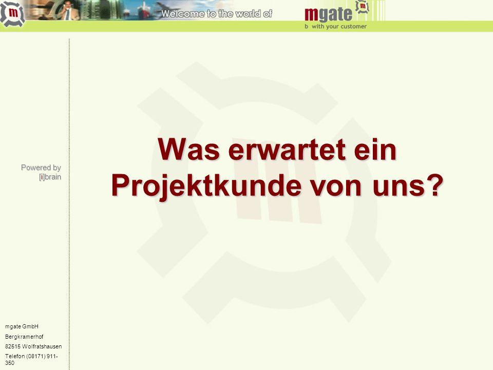 mgate GmbH Bergkramerhof 82515 Wolfratshausen Telefon (08171) 911- 350 Was erwartet ein Projektkunde von uns? Powered by [i]brain