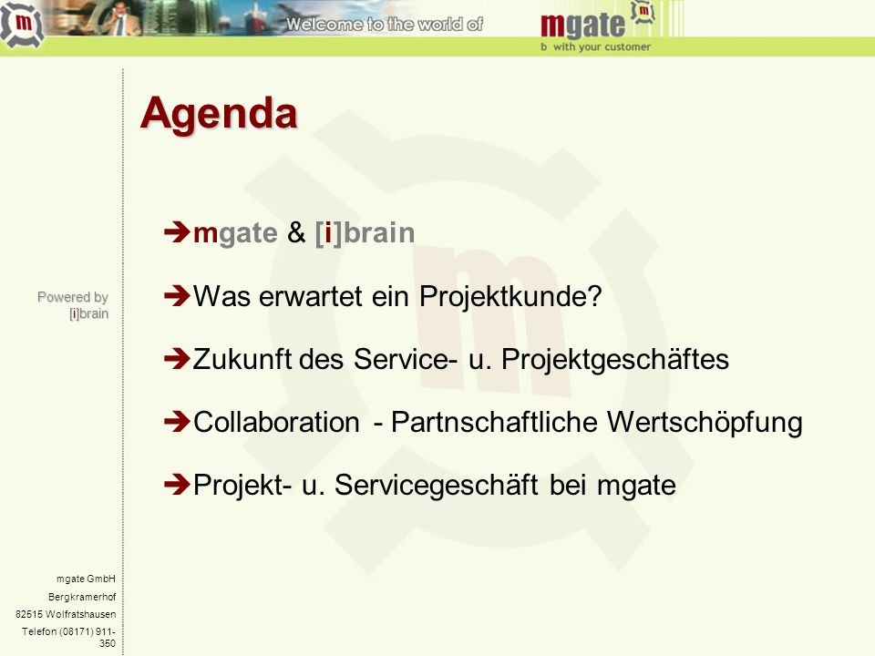 mgate GmbH Bergkramerhof 82515 Wolfratshausen Telefon (08171) 911- 350 Evolutionäre Gesellschaft Industrial Economy Knowledge Economy Knowledge Management New Economy – Dot.com Business Process Reengineering Intellectual & Emotional Capital Collaborative Commerce Co-creating value e-Commerce Powered by [i]brain