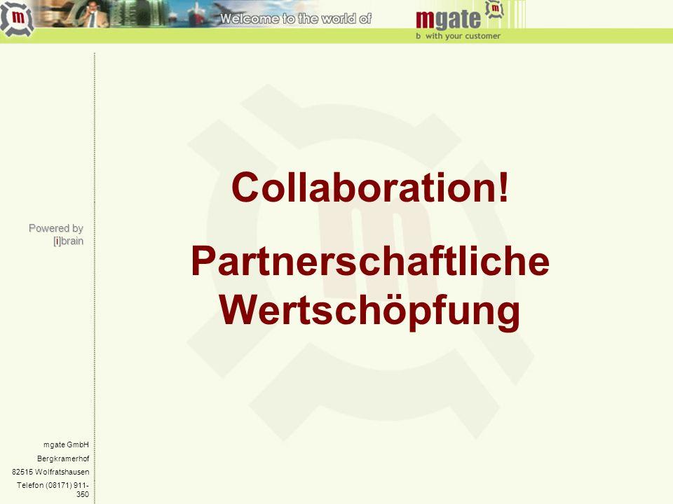 Collaboration! Partnerschaftliche Wertschöpfung mgate GmbH Bergkramerhof 82515 Wolfratshausen Telefon (08171) 911- 350 Powered by [i]brain