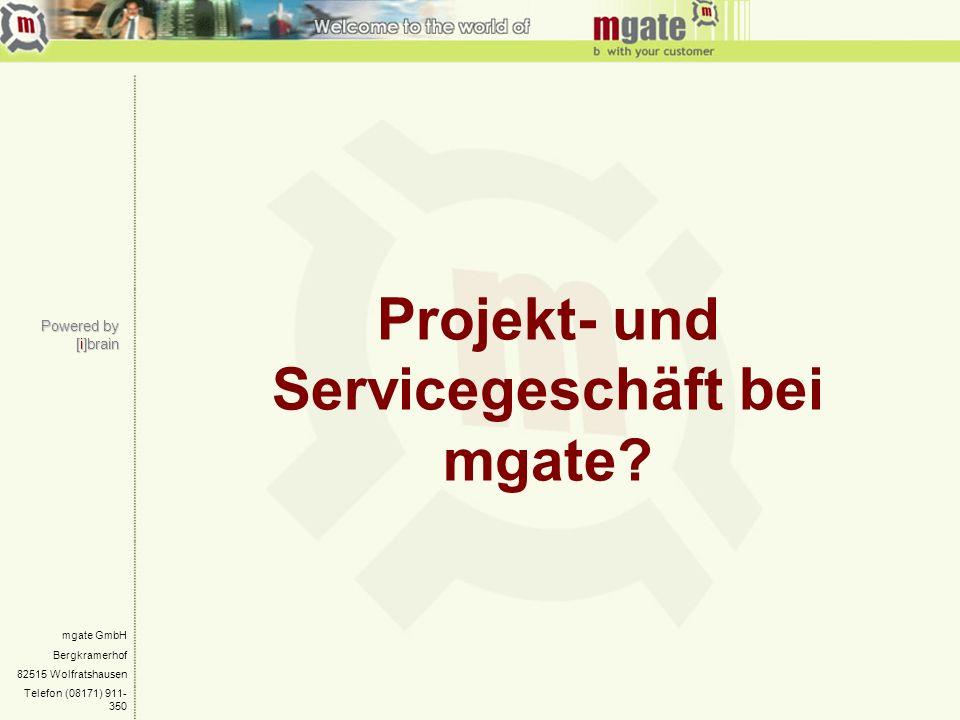 Powered by [i]brain mgate GmbH Bergkramerhof 82515 Wolfratshausen Telefon (08171) 911- 350 Projekt- und Servicegeschäft bei mgate?