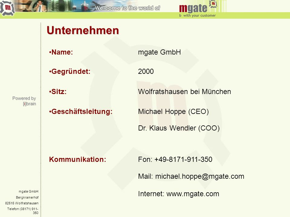 mgate GmbH Bergkramerhof 82515 Wolfratshausen Telefon (08171) 911- 350 Agenda Positionierung Technologie Applikationen [i]brain Märkte Vision Point-to-Point Grand Central