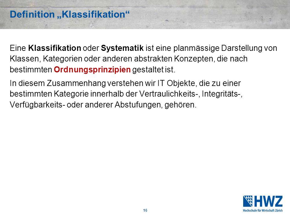 16 Definition Klassifikation Eine Klassifikation oder Systematik ist eine planmässige Darstellung von Klassen, Kategorien oder anderen abstrakten Konz