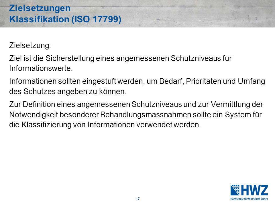 17 Zielsetzungen Klassifikation (ISO 17799) Zielsetzung: Ziel ist die Sicherstellung eines angemessenen Schutzniveaus für Informationswerte. Informati