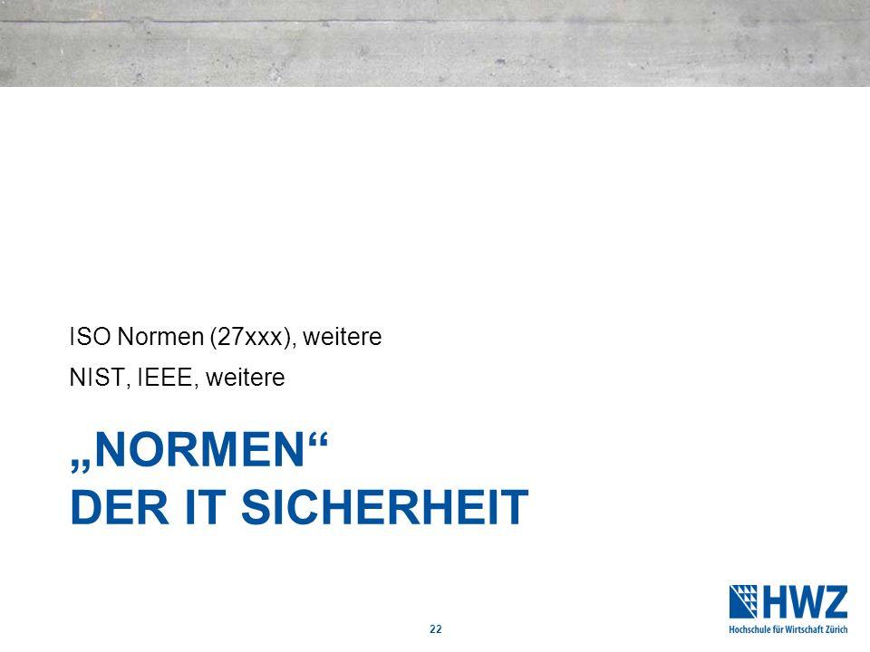 NORMEN DER IT SICHERHEIT ISO Normen (27xxx), weitere NIST, IEEE, weitere 22