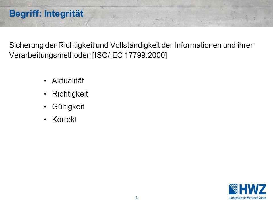 8 Begriff: Integrität Sicherung der Richtigkeit und Vollständigkeit der Informationen und ihrer Verarbeitungsmethoden [ISO/IEC 17799:2000] Aktualität