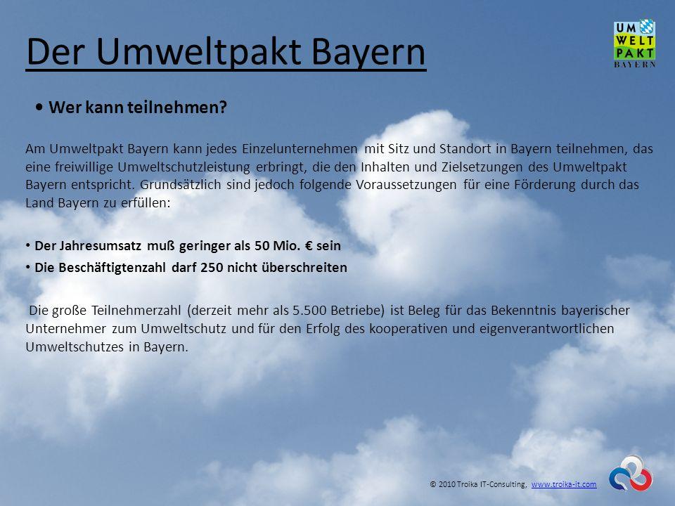 Der Umweltpakt Bayern Wer kann teilnehmen? Am Umweltpakt Bayern kann jedes Einzelunternehmen mit Sitz und Standort in Bayern teilnehmen, das eine frei