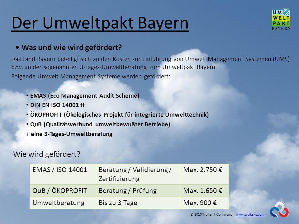 Der Umweltpakt Bayern Was und wie wird gefördert? Das Land Bayern beteiligt sich an den Kosten zur Einführung von Umwelt Management Systemen (UMS) bzw