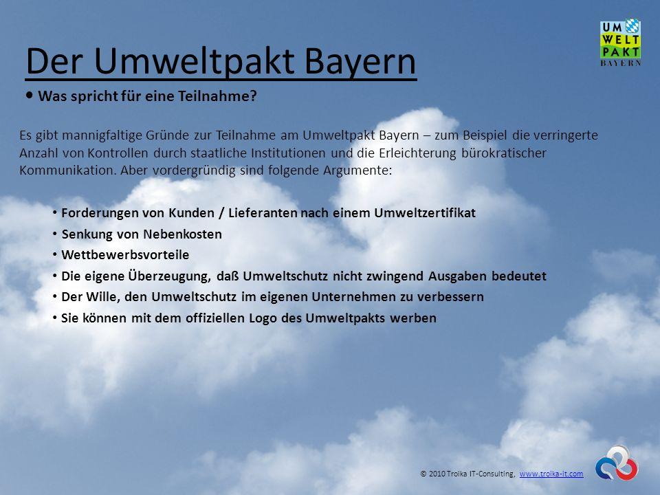 Der Umweltpakt Bayern Was spricht für eine Teilnahme? © 2010 Troika IT-Consulting, www.troika-it.comwww.troika-it.com Es gibt mannigfaltige Gründe zur