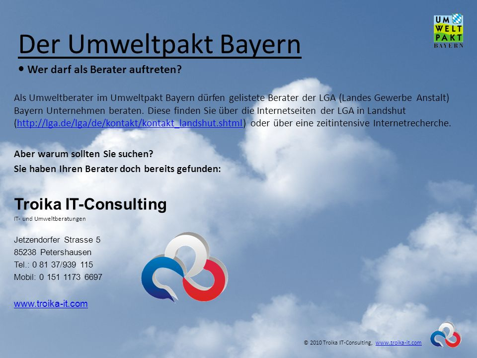 Der Umweltpakt Bayern Wer darf als Berater auftreten? © 2010 Troika IT-Consulting, www.troika-it.comwww.troika-it.com Als Umweltberater im Umweltpakt