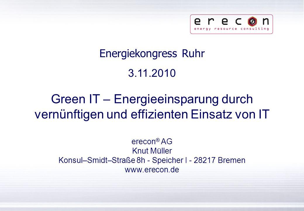 erecon ® | Konsul–Smidt–Straße 8h - Speicher I | 28217 Bremen | www.erecon.de Was ist Green IT .