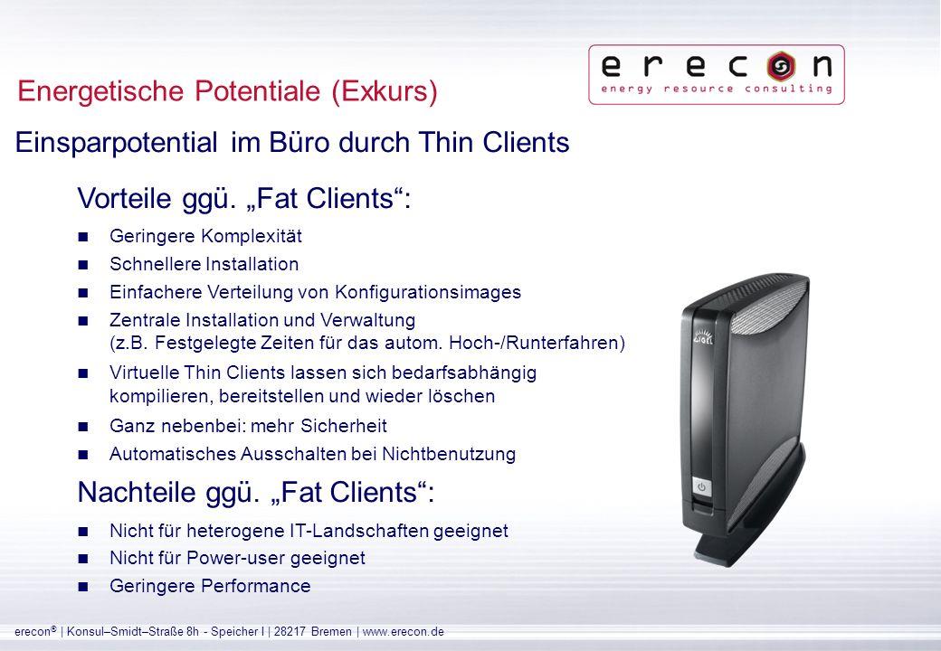 erecon ® | Konsul–Smidt–Straße 8h - Speicher I | 28217 Bremen | www.erecon.de Deutlich geringerer Stromverbrauch als bei konventionellen Desktop PCs (etwa 50 %).