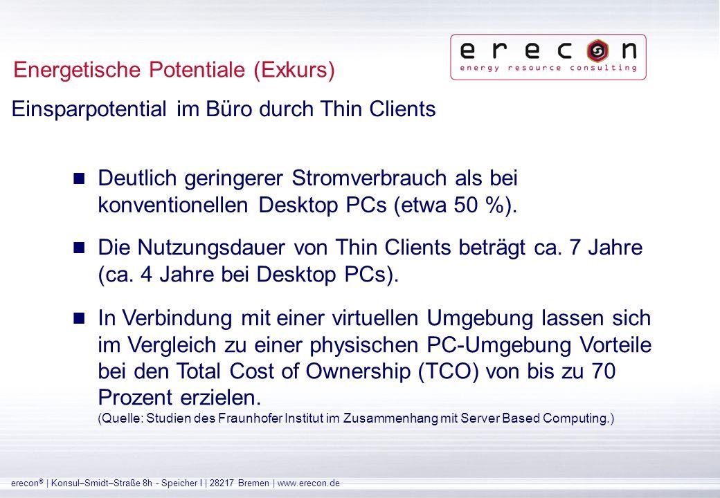 erecon ® | Konsul–Smidt–Straße 8h - Speicher I | 28217 Bremen | www.erecon.de Einsparpotential im Büro durch Thin Clients Energetische Potentiale (Exkurs)