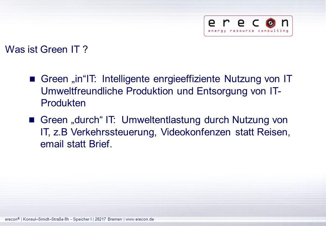 erecon ® | Konsul–Smidt–Straße 8h - Speicher I | 28217 Bremen | www.erecon.de Ein paar Worte zu erecon ® erecon ® hat ein integriertes Beratungskonzept für Energieeffizienz in Rechenzentren und Serverräumen entwickelt.