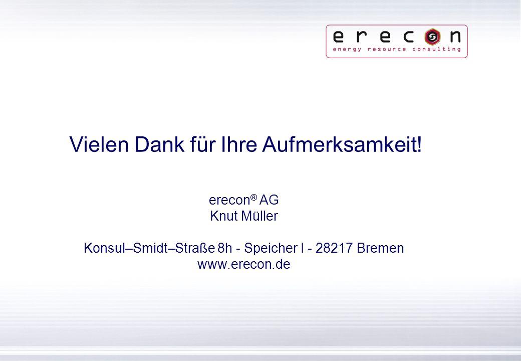 erecon ®   Konsul–Smidt–Straße 8h - Speicher I   28217 Bremen   www.erecon.de Vielen Dank für Ihre Aufmerksamkeit! erecon ® AG Knut Müller Konsul–Smid