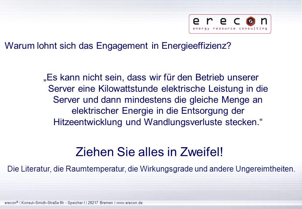 erecon ® | Konsul–Smidt–Straße 8h - Speicher I | 28217 Bremen | www.erecon.de Energiekosten der IT als Hauptkostentreiber Immer anspruchsvollere Anwendungen und steigende Datenvolumen erfordern auch immer leistungsfähigere IT-Systeme.