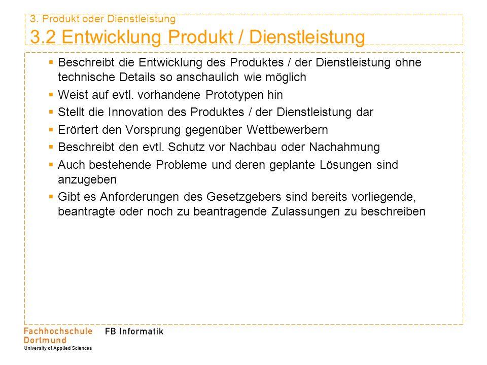 3. Produkt oder Dienstleistung 3.2 Entwicklung Produkt / Dienstleistung Beschreibt die Entwicklung des Produktes / der Dienstleistung ohne technische