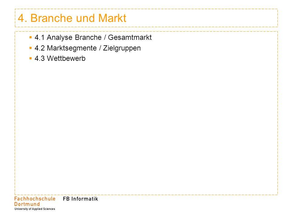 4. Branche und Markt 4.1 Analyse Branche / Gesamtmarkt 4.2 Marktsegmente / Zielgruppen 4.3 Wettbewerb