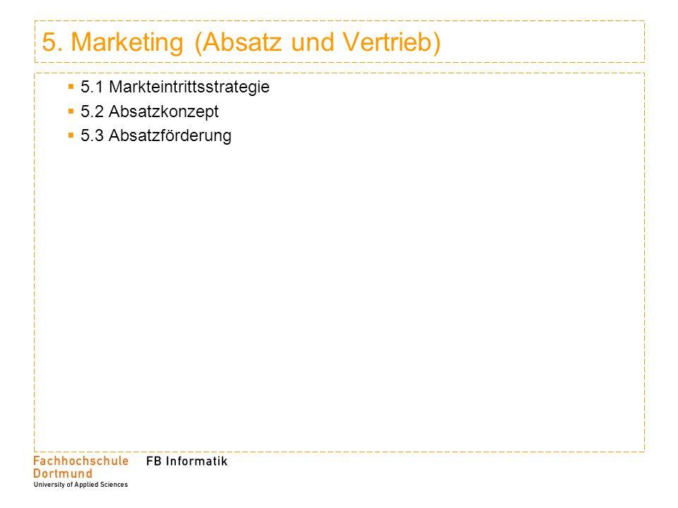 5. Marketing (Absatz und Vertrieb) 5.1 Markteintrittsstrategie 5.2 Absatzkonzept 5.3 Absatzförderung
