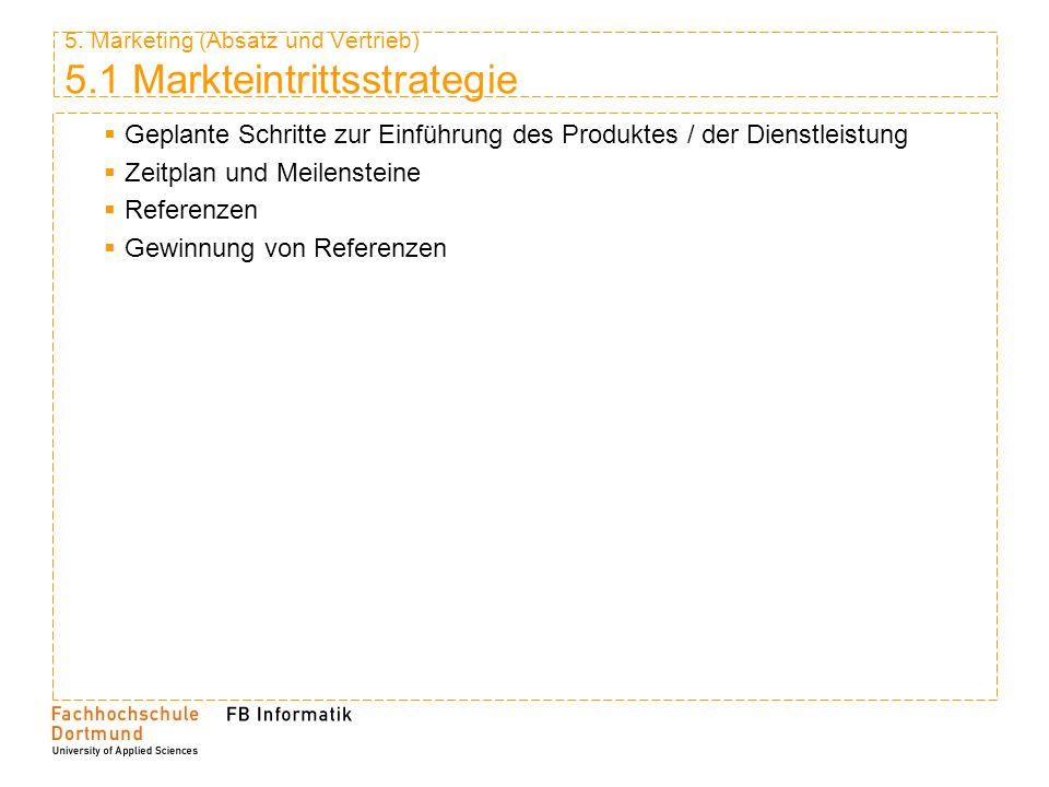 5. Marketing (Absatz und Vertrieb) 5.1 Markteintrittsstrategie Geplante Schritte zur Einführung des Produktes / der Dienstleistung Zeitplan und Meilen