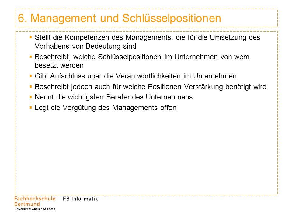 6. Management und Schlüsselpositionen Stellt die Kompetenzen des Managements, die für die Umsetzung des Vorhabens von Bedeutung sind Beschreibt, welch