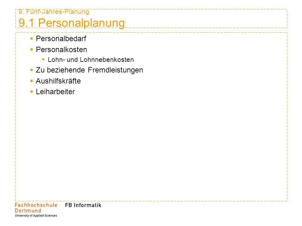 9. Fünf-Jahres-Planung 9.1 Personalplanung Personalbedarf Personalkosten Lohn- und Lohnnebenkosten Zu beziehende Fremdleistungen Aushilfskräfte Leihar