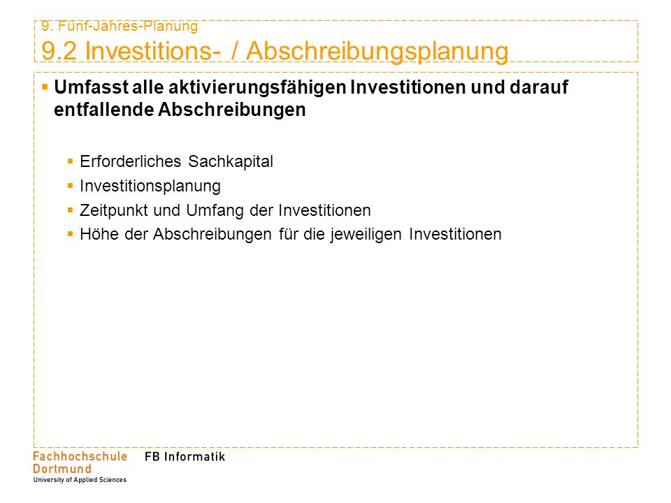 9. Fünf-Jahres-Planung 9.2 Investitions- / Abschreibungsplanung Umfasst alle aktivierungsfähigen Investitionen und darauf entfallende Abschreibungen E