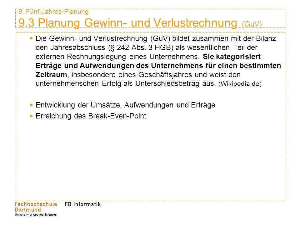 9. Fünf-Jahres-Planung 9.3 Planung Gewinn- und Verlustrechnung (GuV) Die Gewinn- und Verlustrechnung (GuV) bildet zusammen mit der Bilanz den Jahresab