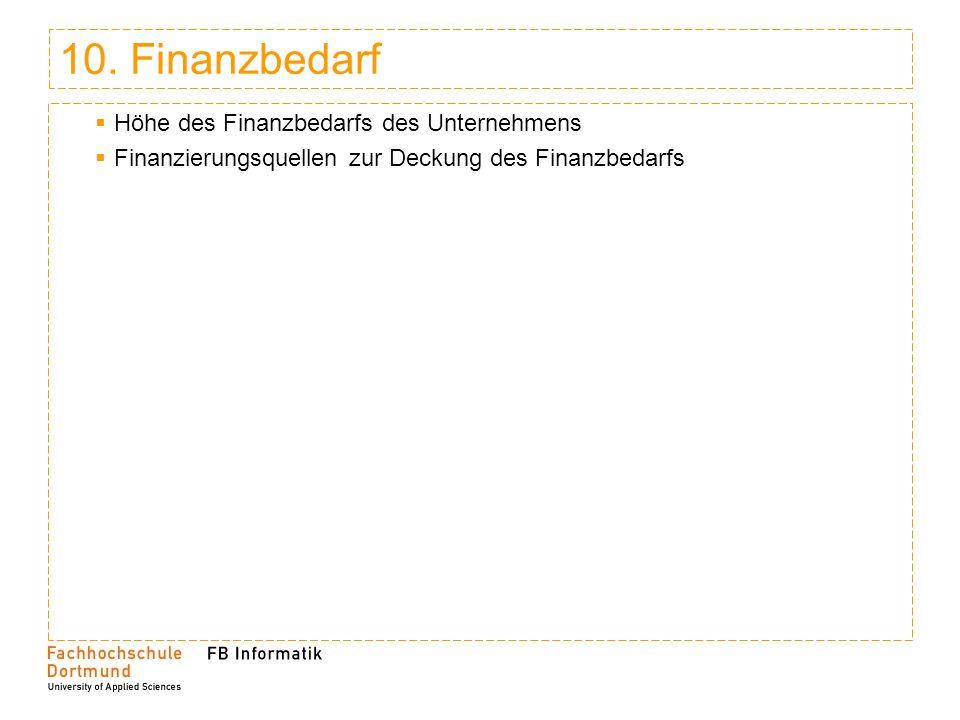 10. Finanzbedarf Höhe des Finanzbedarfs des Unternehmens Finanzierungsquellen zur Deckung des Finanzbedarfs