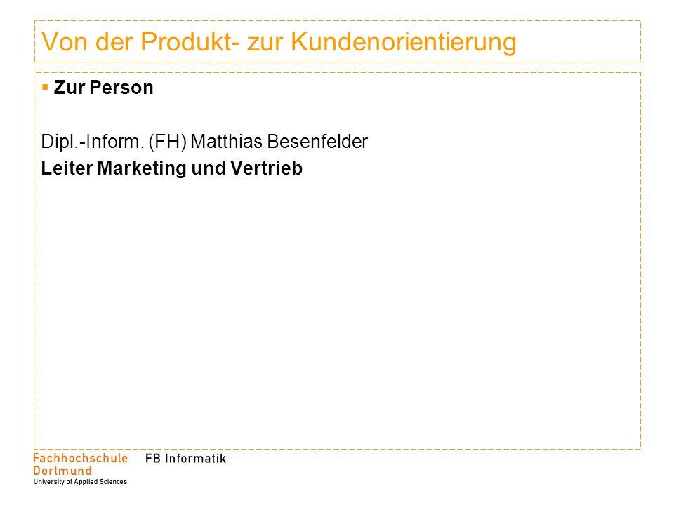 Von der Produkt- zur Kundenorientierung Zur Person Dipl.-Inform.