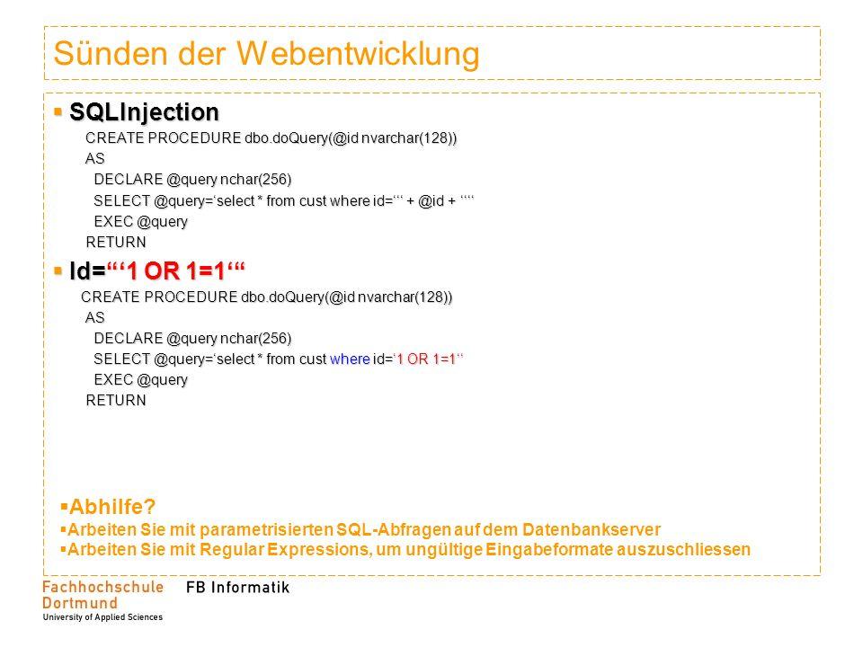 Sünden der Webentwicklung SQLInjection SQLInjection CREATE PROCEDURE dbo.doQuery(@id nvarchar(128)) AS DECLARE @query nchar(256) DECLARE @query nchar(