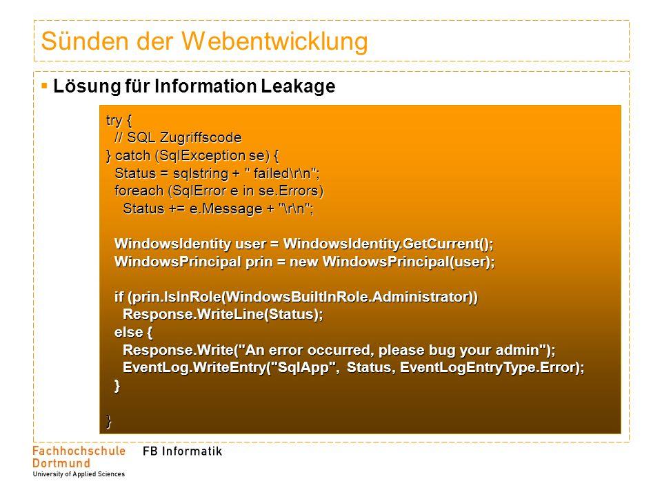 Sünden der Webentwicklung Lösung für Information Leakage try { // SQL Zugriffscode // SQL Zugriffscode } catch (SqlException se) { Status = sqlstring