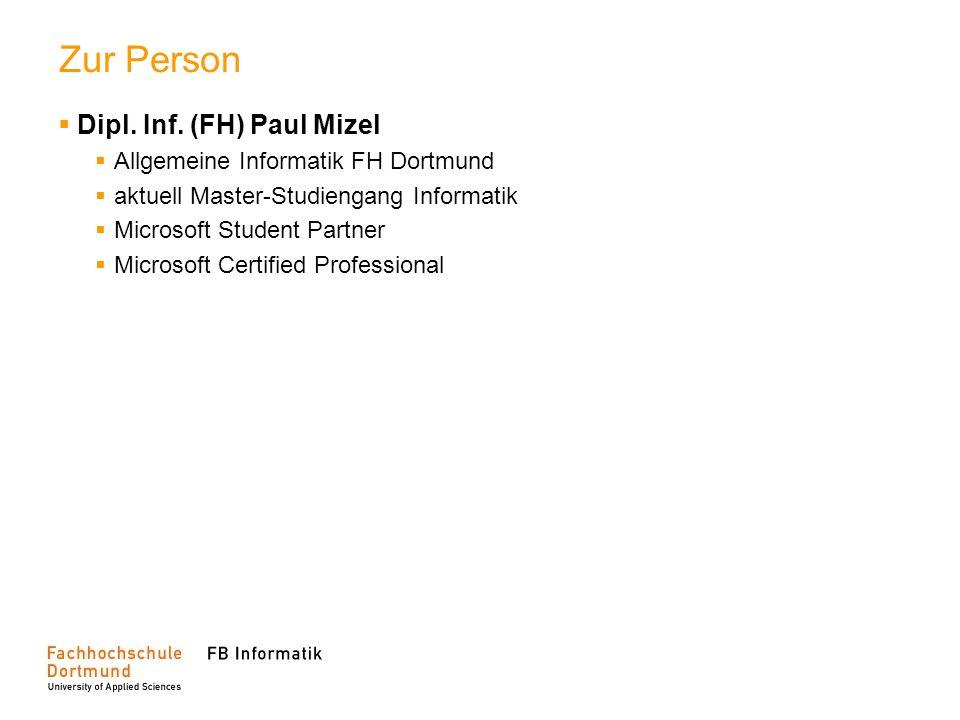 Zur Person Dipl. Inf. (FH) Paul Mizel Allgemeine Informatik FH Dortmund aktuell Master-Studiengang Informatik Microsoft Student Partner Microsoft Cert
