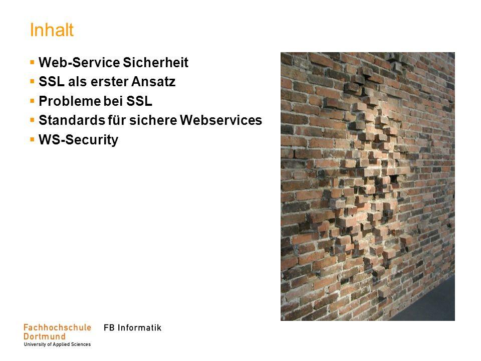 Inhalt Web-Service Sicherheit SSL als erster Ansatz Probleme bei SSL Standards für sichere Webservices WS-Security