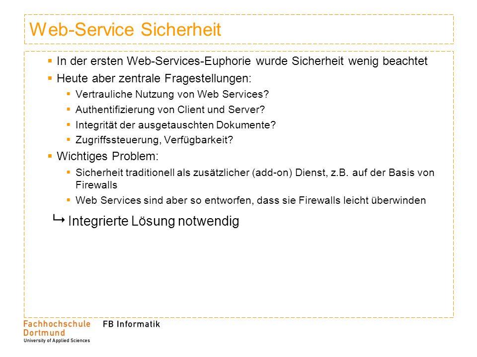 Web-Service Sicherheit In der ersten Web-Services-Euphorie wurde Sicherheit wenig beachtet Heute aber zentrale Fragestellungen: Vertrauliche Nutzung v