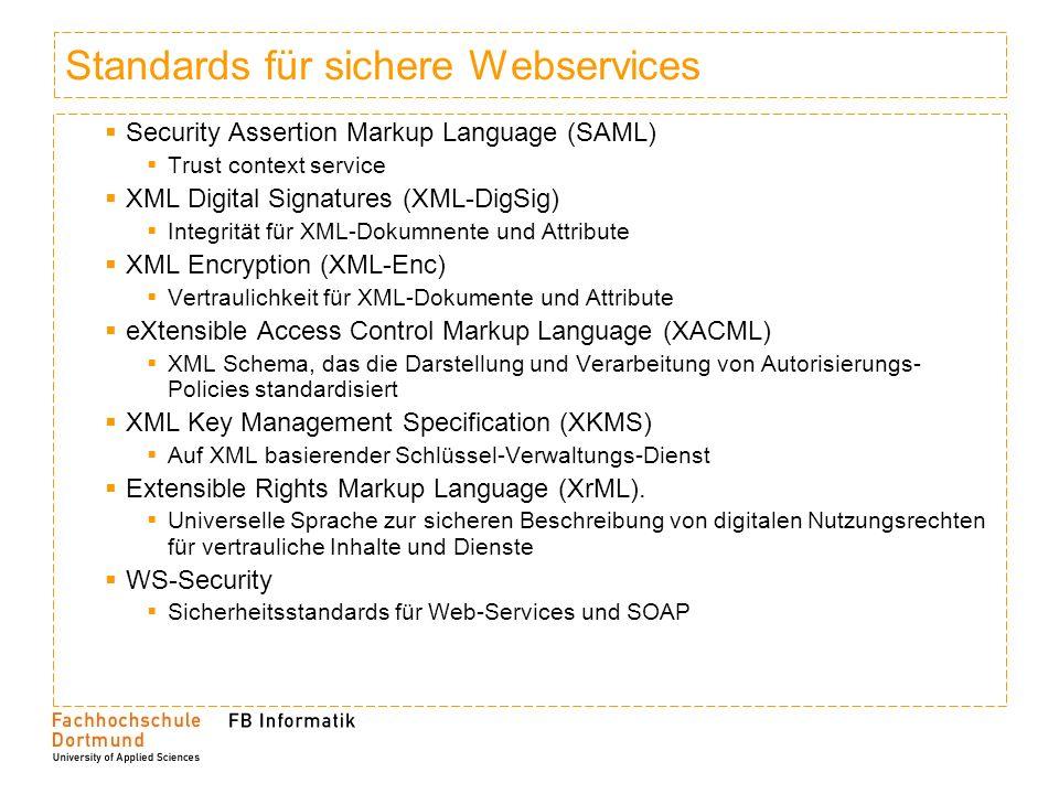 Standards für sichere Webservices Security Assertion Markup Language (SAML) Trust context service XML Digital Signatures (XML-DigSig) Integrität für X