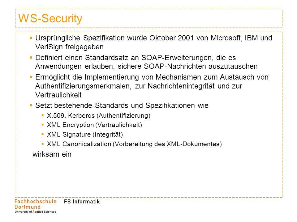 WS-Security Ursprüngliche Spezifikation wurde Oktober 2001 von Microsoft, IBM und VeriSign freigegeben Definiert einen Standardsatz an SOAP-Erweiterun