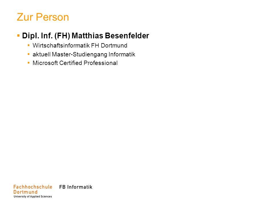 Zur Person Dipl. Inf. (FH) Matthias Besenfelder Wirtschaftsinformatik FH Dortmund aktuell Master-Studiengang Informatik Microsoft Certified Profession