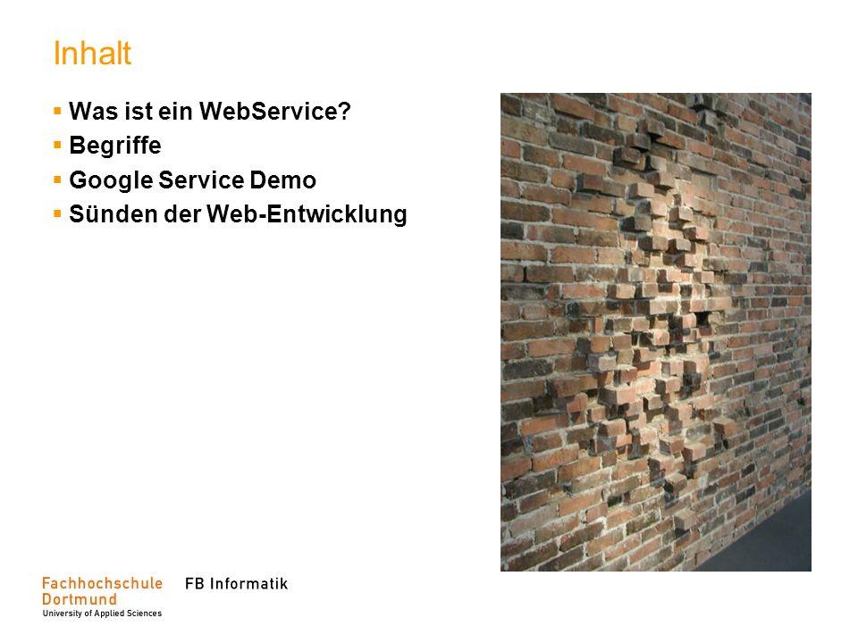 Inhalt Was ist ein WebService? Begriffe Google Service Demo Sünden der Web-Entwicklung