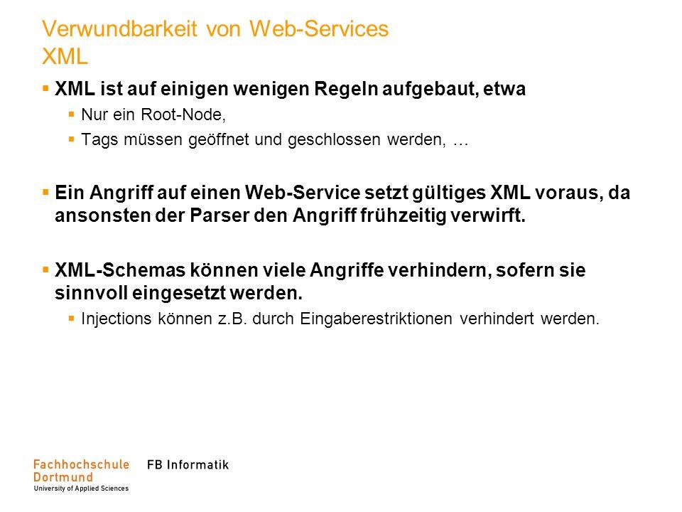 Verwundbarkeit von Web-Services XML XML ist auf einigen wenigen Regeln aufgebaut, etwa Nur ein Root-Node, Tags müssen geöffnet und geschlossen werden,