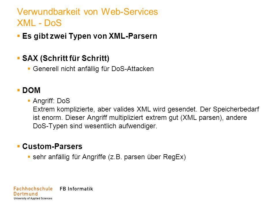 Verwundbarkeit von Web-Services XML - DoS Es gibt zwei Typen von XML-Parsern SAX (Schritt für Schritt) Generell nicht anfällig für DoS-Attacken DOM An