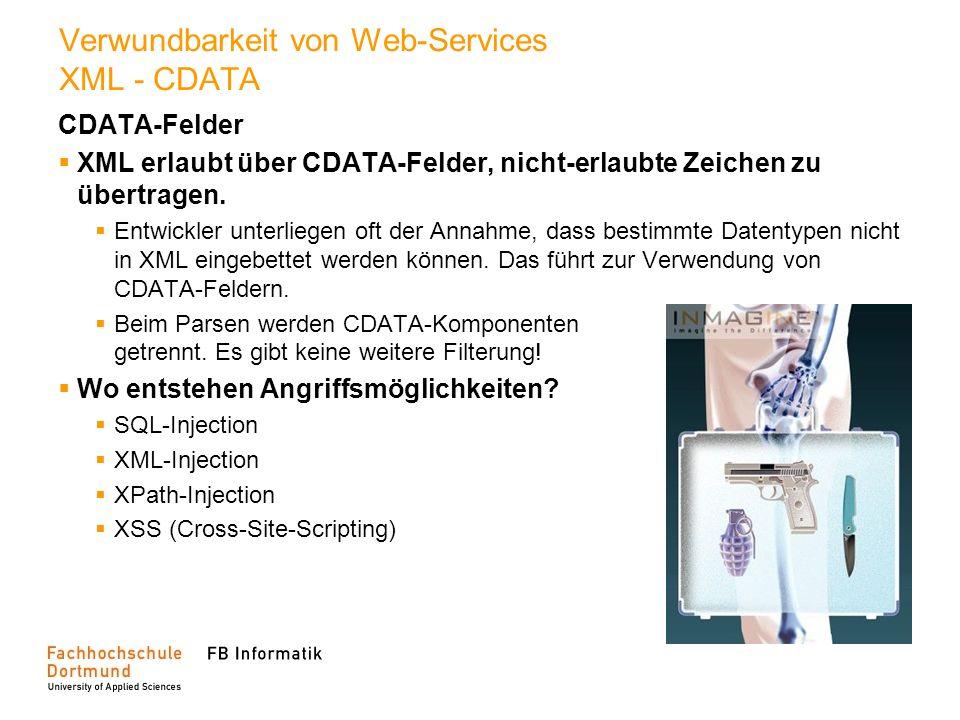 Verwundbarkeit von Web-Services XML - CDATA CDATA-Felder XML erlaubt über CDATA-Felder, nicht-erlaubte Zeichen zu übertragen. Entwickler unterliegen o