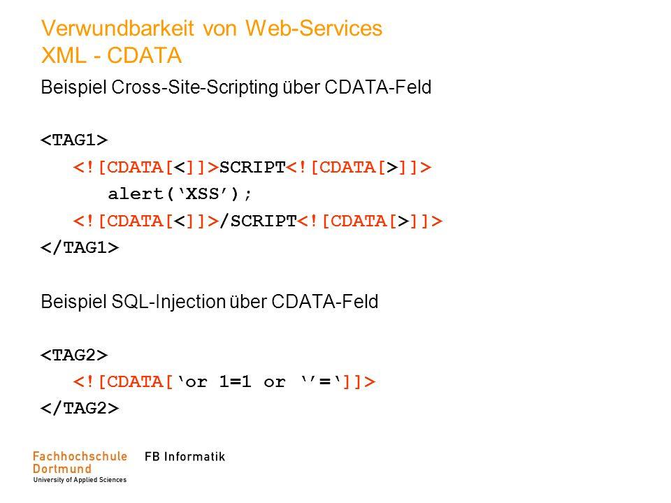 Verwundbarkeit von Web-Services XML - CDATA Beispiel Cross-Site-Scripting über CDATA-Feld SCRIPT ]]> alert(XSS); /SCRIPT ]]> Beispiel SQL-Injection üb