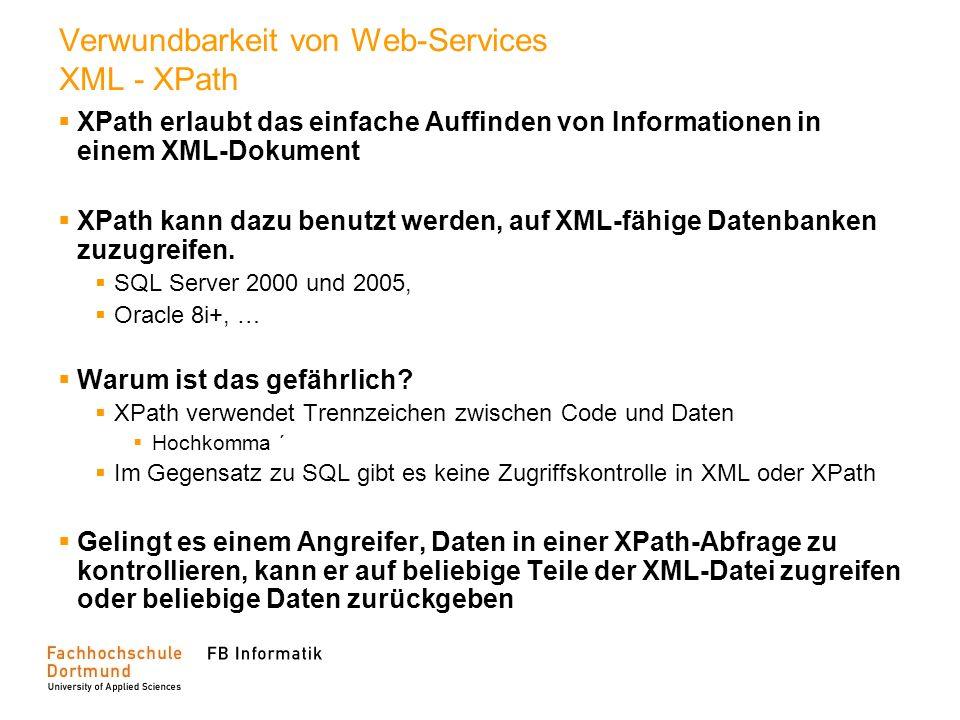 Verwundbarkeit von Web-Services XML - XPath XPath erlaubt das einfache Auffinden von Informationen in einem XML-Dokument XPath kann dazu benutzt werde