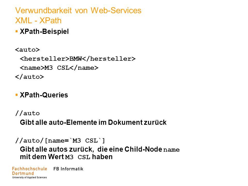 Verwundbarkeit von Web-Services XML - XPath XPath-Beispiel BMW M3 CSL XPath-Queries //auto Gibt alle auto-Elemente im Dokument zurück //auto/[name=`M3