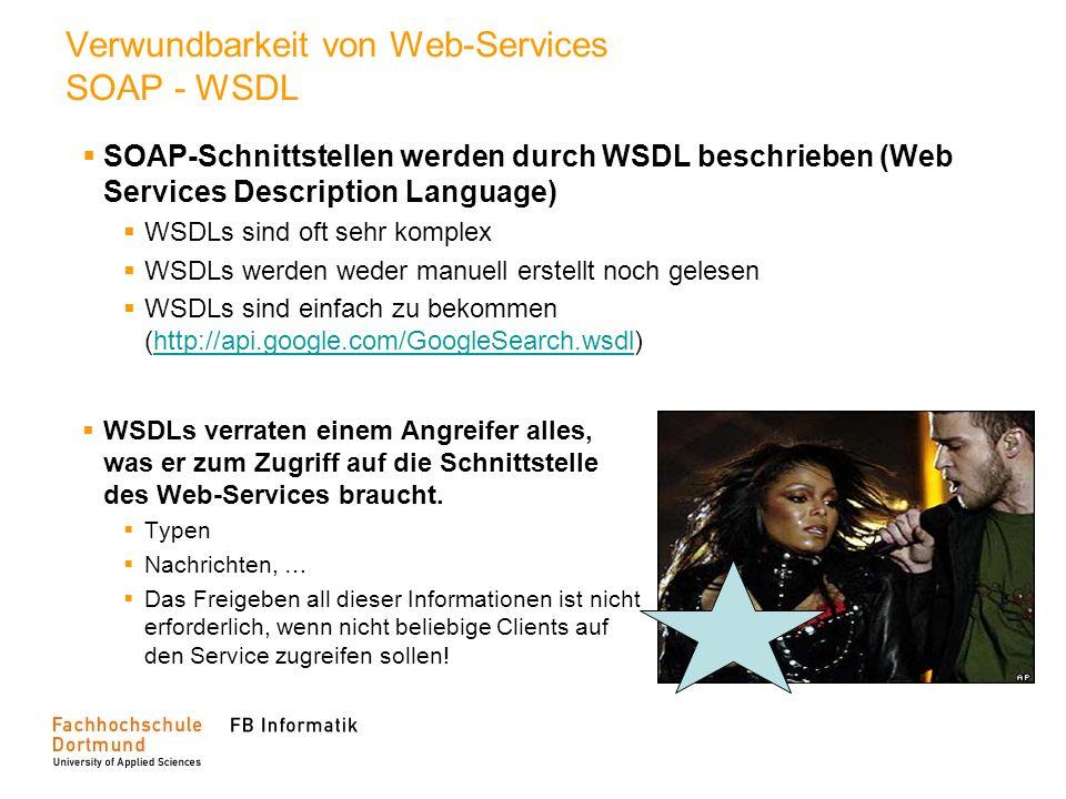 Verwundbarkeit von Web-Services SOAP - WSDL WSDLs verraten einem Angreifer alles, was er zum Zugriff auf die Schnittstelle des Web-Services braucht. T