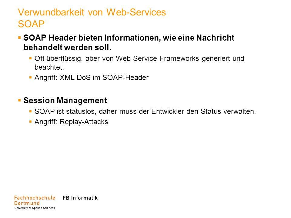 Verwundbarkeit von Web-Services SOAP SOAP Header bieten Informationen, wie eine Nachricht behandelt werden soll. Oft überflüssig, aber von Web-Service