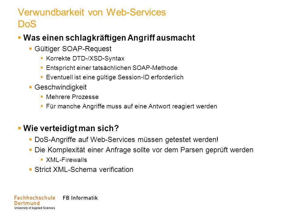 Verwundbarkeit von Web-Services DoS Was einen schlagkräftigen Angriff ausmacht Gültiger SOAP-Request Korrekte DTD-/XSD-Syntax Entspricht einer tatsäch