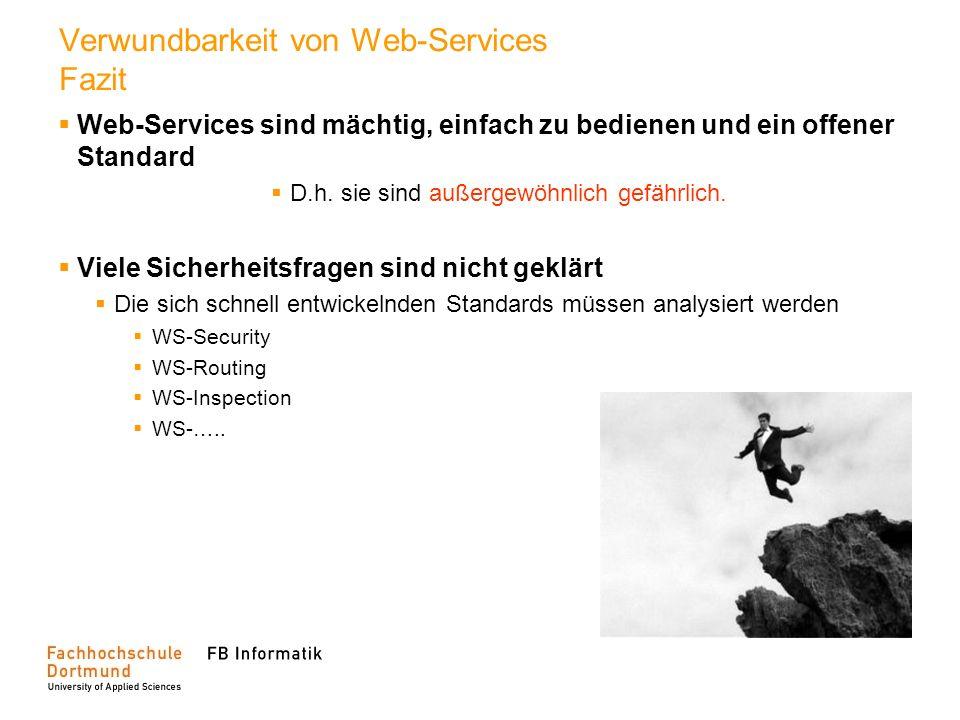 Verwundbarkeit von Web-Services Fazit Web-Services sind mächtig, einfach zu bedienen und ein offener Standard D.h. sie sind außergewöhnlich gefährlich